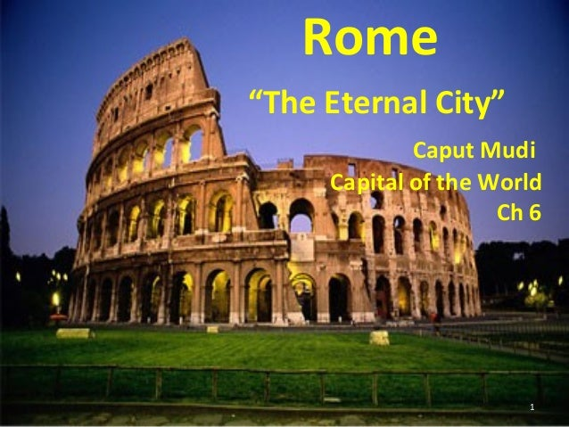 "Rome ""The Eternal City"" Caput Mudi Capital of the World Ch 6  1"