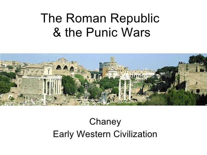 The Roman Republic  & the Punic Wars Chaney Early Western Civilization