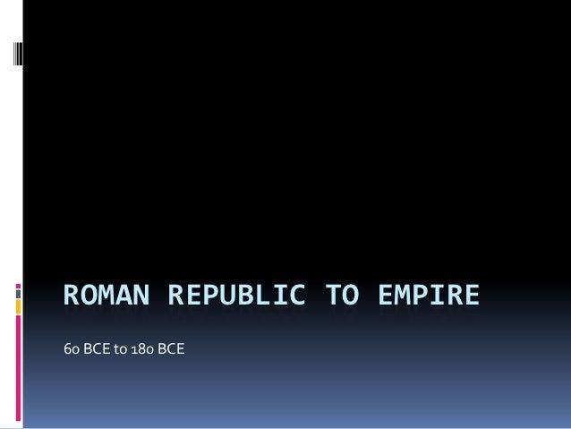ROMAN REPUBLIC TO EMPIRE60 BCE to 180 BCE