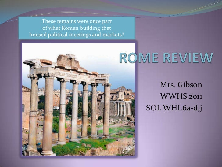 Mrs. Gibson<br />WWHS 2011<br />SOL WHI.6a-d,j<br />These remains were once part <br />of what Roman building that <br />h...