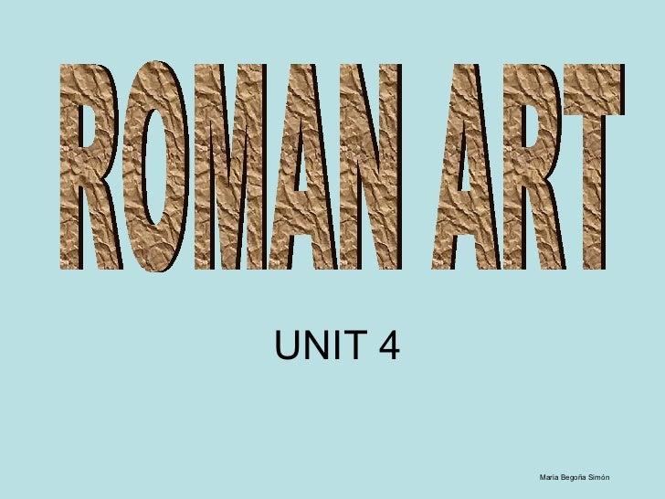 UNIT 4 Maria Begoña Simón ROMAN ART
