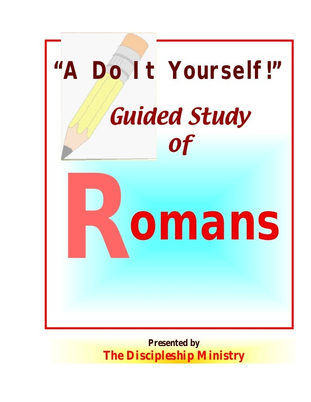 """""""A Do It Yourself!"""" Guided Study of  R  omans Presented by  The Discipleship Ministry 1  © 2003 The Discipleship Ministry ..."""