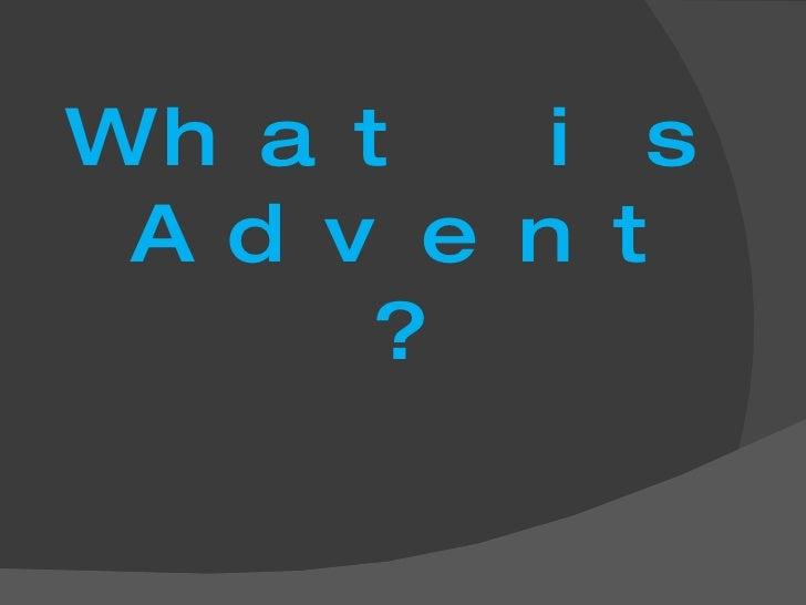 <ul><li>What is Advent? </li></ul>