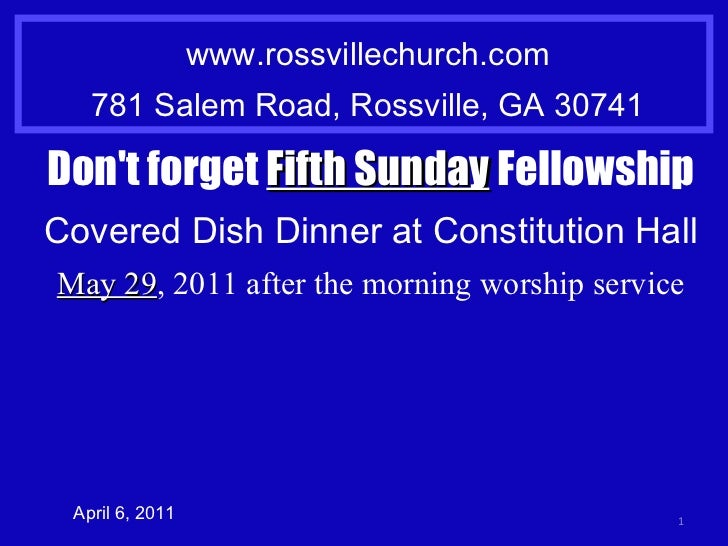 www.rossvillechurch.com 781 Salem Road, Rossville, GA 30741 April 6, 2011 Don't forget  Fifth Sunday  Fellowship Covered D...