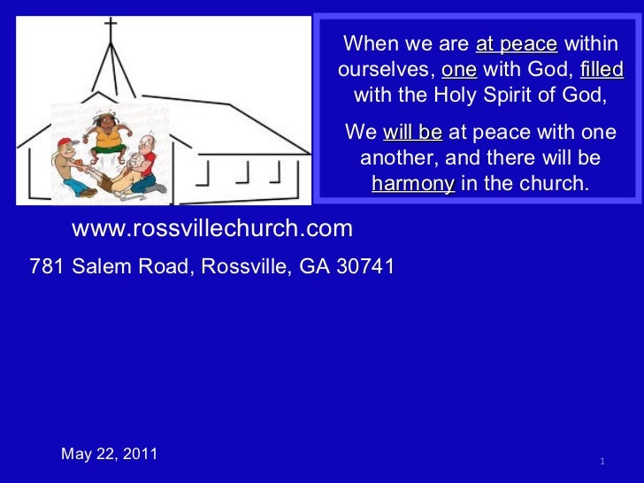 www.rossvillechurch.com 781 Salem Road, Rossville, GA 30741 May 22, 2011 When we are  at peace  within ourselves,  one  wi...