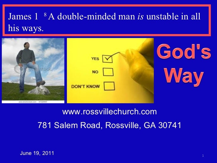 www.rossvillechurch.com 781 Salem Road, Rossville, GA 30741 June 19, 2011 James 1  8  A double-minded man  is  unstable in...