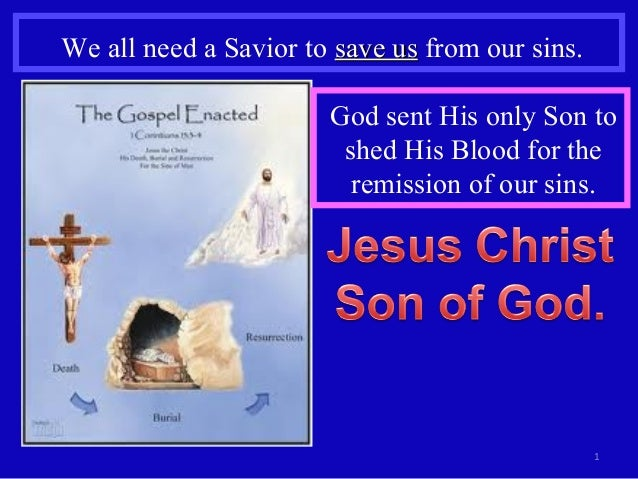 We all need a Savior to save ussave us from our sins. 1 God sent His only Son to shed His Blood for the remission of our s...
