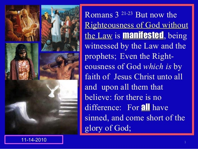 Romans 3 21-23 But now the Righteousness of God withoutRighteousness of God without the Lawthe Law is manifestedmanifested...