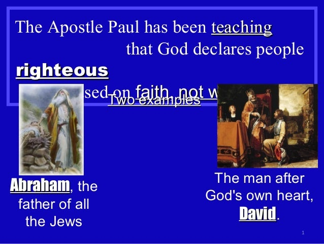 The Apostle Paul has been teachingteaching that God declares people righteousrighteous based on faithfaith, not worksnot w...