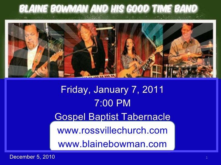 December 5, 2010 Friday, January 7, 2011 7:00 PM Gospel Baptist Tabernacle www.rossvillechurch.com www.blainebowman.com