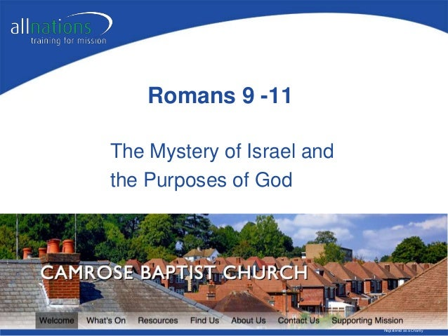 All Nations Christian College Ltd. Registered Company No. 990054 Registered as a Charity Romans 9 -11 The Mystery of Israe...