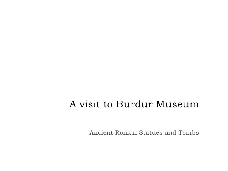 A visit to Burdur Museum   Ancient Roman Statues and Tombs