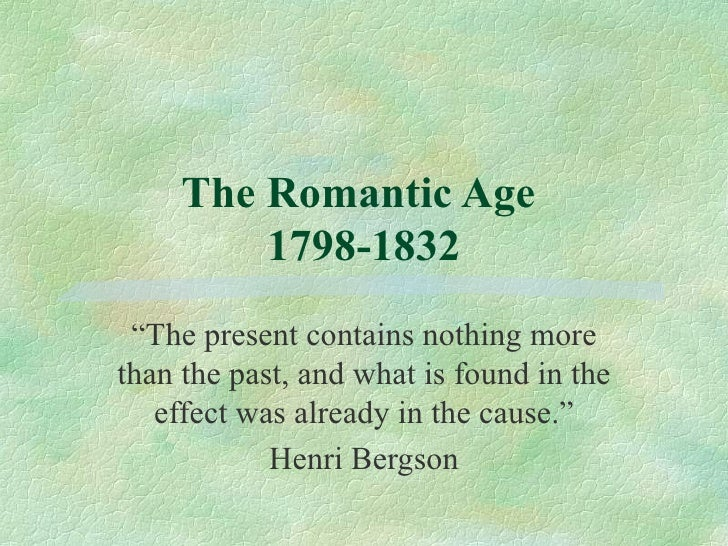 """The Romantic Age  1798-1832 """" The present contains nothing more than the past, and what is found in the effect was already..."""