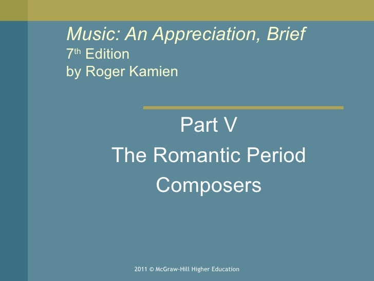 Music: An Appreciation, Brief 7 th  Edition by Roger Kamien  Part V The Romantic Period Composers 2011 © McGraw-Hill Highe...
