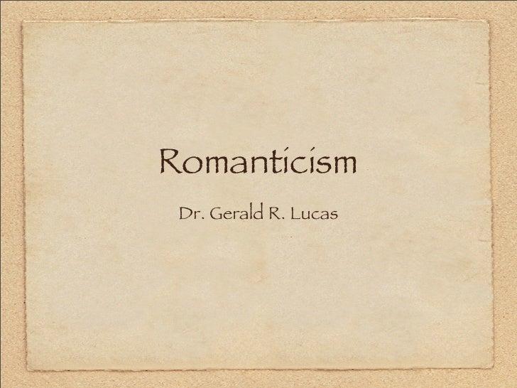 Romanticism  Dr. Gerald R. Lucas