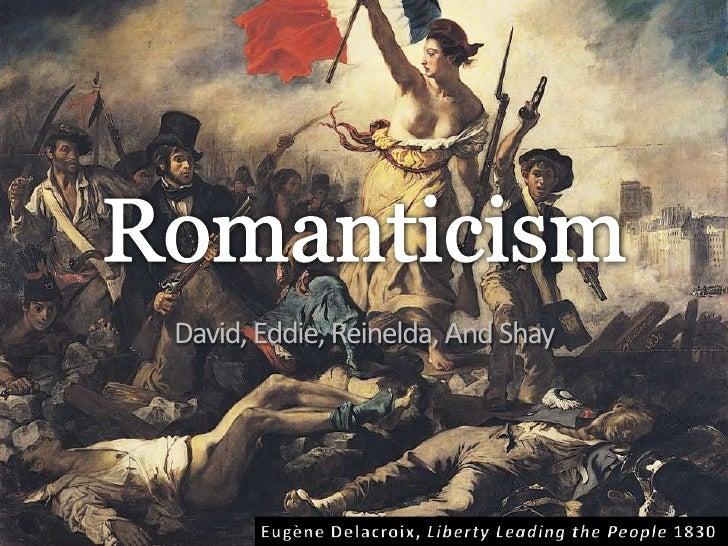 Romanticism<br />David, Eddie, Reinelda, And Shay<br />Eugène Delacroix, Liberty Leading the People 1830<br />