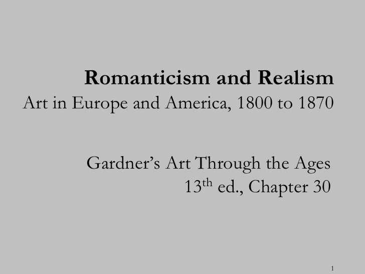 Romanticism and RealismArt in Europe and America, 1800 to 1870       Gardner's Art Through the Ages                   13th...
