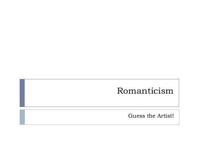 RomanticismGuess the Artist!