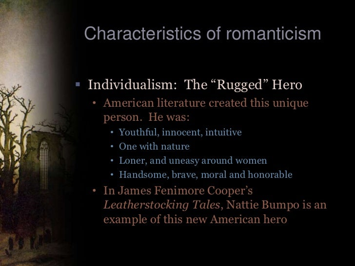 the characteristics of the romanticism in Introduction to romanticism neoclassicism had prescribed for art the idea that the general or universal characteristics of human behavior were more suitable.