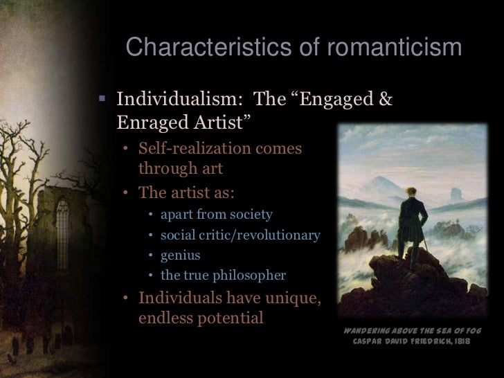 the characteristics of the romanticism in One of the most distinctive characteristics of romantic art is its frequent portrayal  of bold, intense emotions where previous generations idolized restraint,.