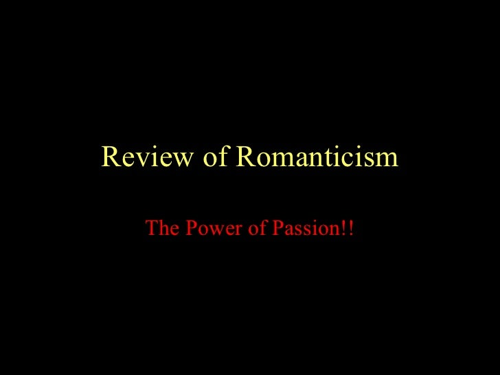 Review of Romanticism The Power of Passion!!