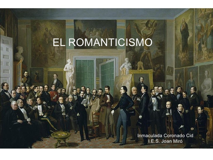 EL ROMANTICISMO Inmaculada Coronado Cid I.E.S. Joan Miró
