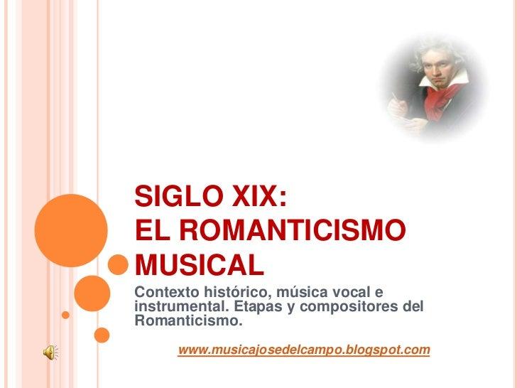 SIGLO XIX:EL ROMANTICISMO MUSICAL<br />Contexto histórico, música vocal e instrumental. Etapas y compositores del Romantic...