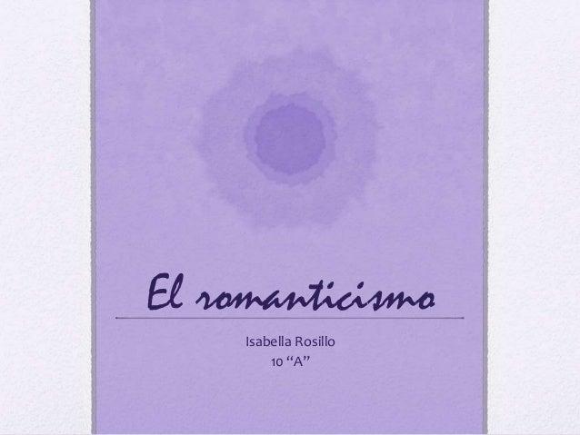 "El romanticismo Isabella Rosillo 10 ""A"""