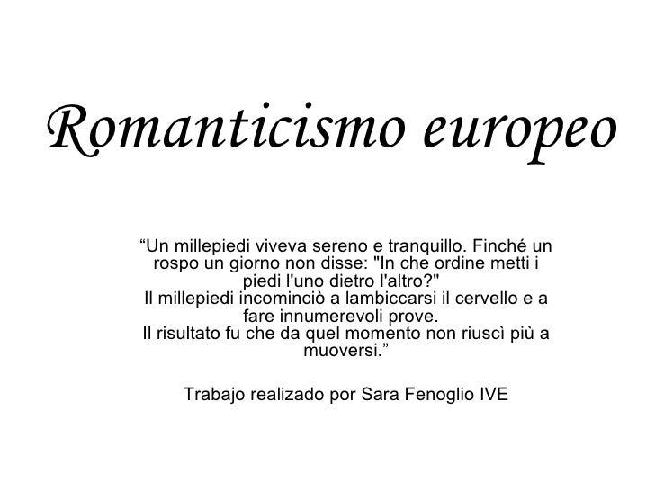 """Romanticismo europeo <ul><ul><li>"""" Un millepiedi viveva sereno e tranquillo. Finché un rospo un giorno non disse: """"In..."""