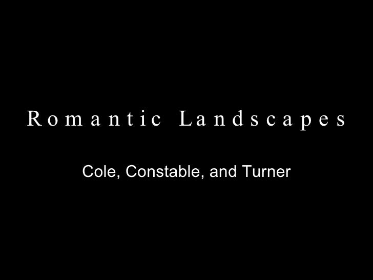 R o m a n t i c  L a n d s c a p e s  Cole, Constable, and Turner
