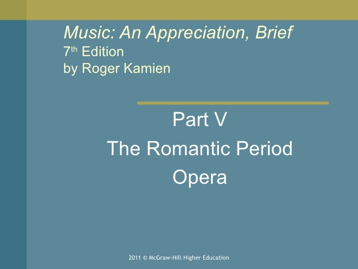 Music: An Appreciation, Brief 7 th  Edition by Roger Kamien  Part V The Romantic Period Opera 2011 © McGraw-Hill Higher Ed...