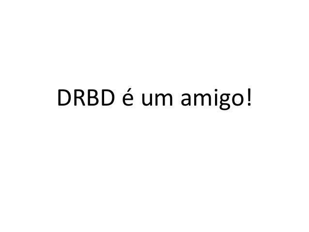 DRBD é um amigo!