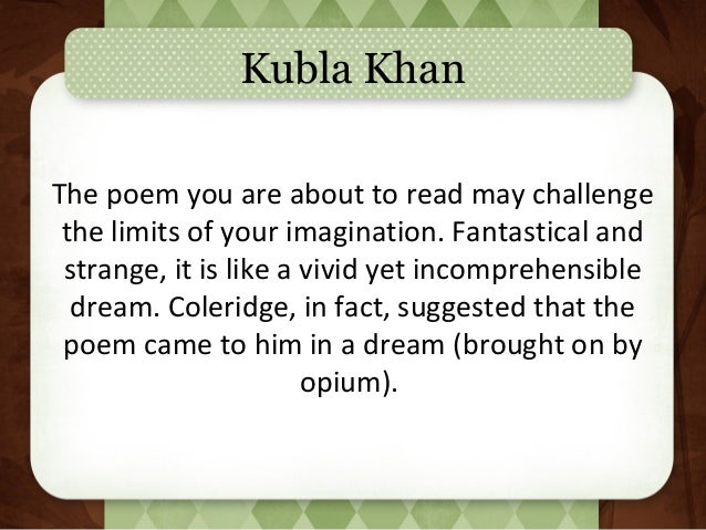 essay on coleridges kubla khan An essay or paper on literary review on kubla khan by samuel taylor coleridge &quotkubla khan&quot by samuel taylor coleridge is a poem about the creative powers of the poetic mind.