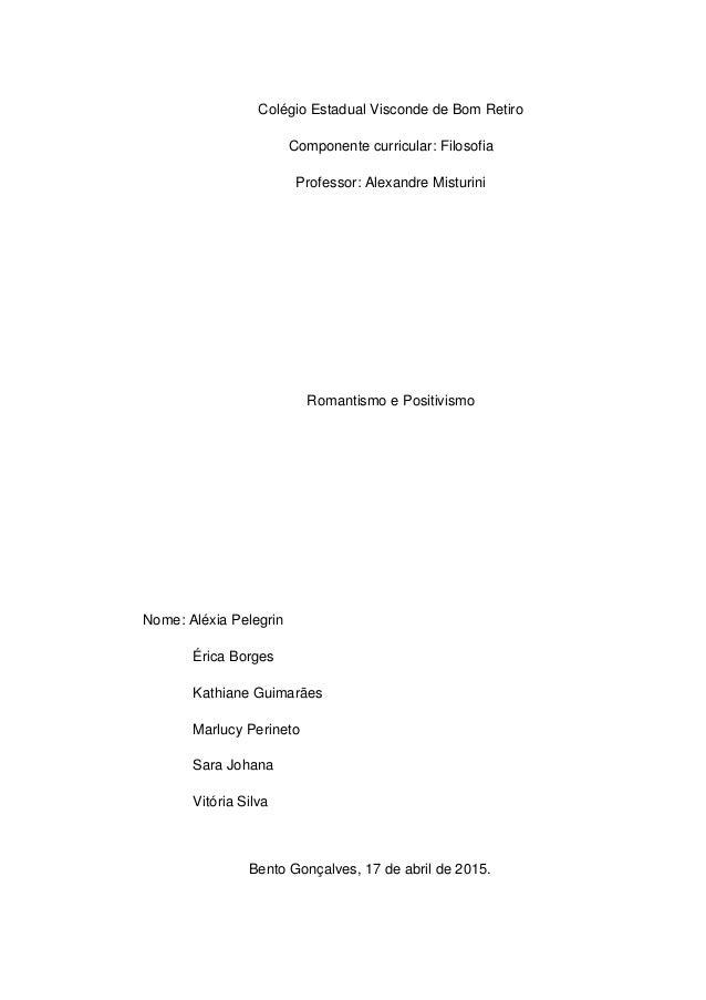 Colégio Estadual Visconde de Bom Retiro Componente curricular: Filosofia Professor: Alexandre Misturini Romantismo e Posit...