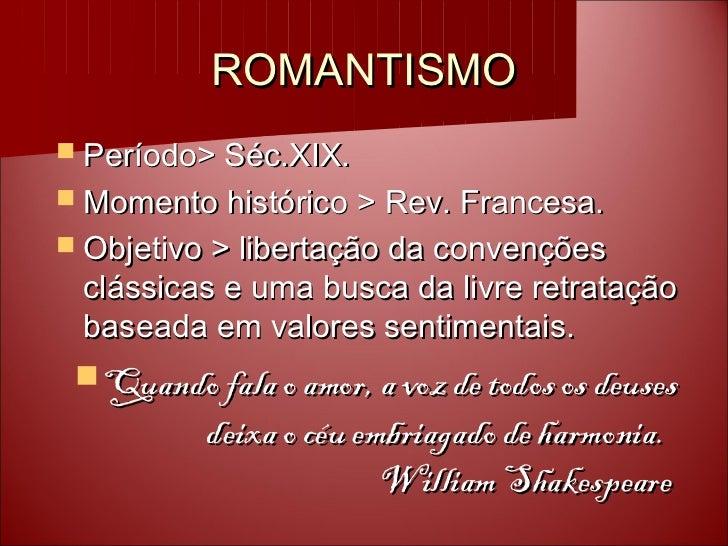 ROMANTISMO Período> Séc.XIX. Momento histórico > Rev. Francesa. Objetivo > libertação da convenções clássicas e uma bus...