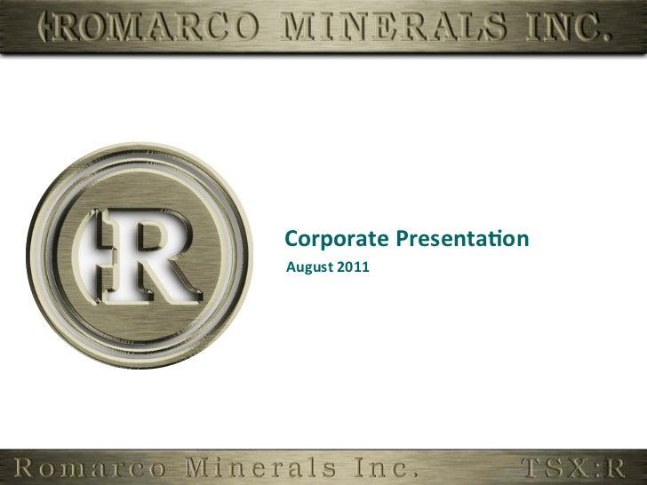 Romarco Corporate Presentation - AUGUST 2011