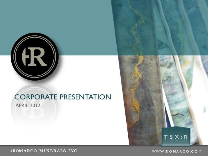 ROMARCO - Corporate Presentation APRIL 2012