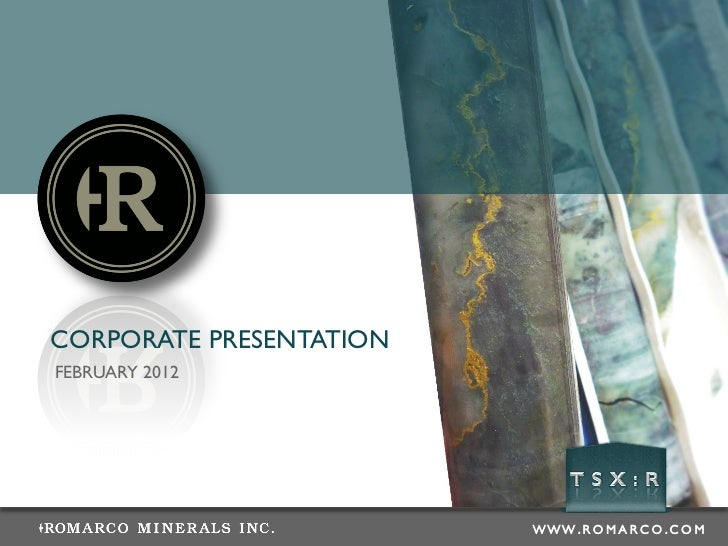 ROMARCO - CORPORATE PRESENTATION FEBRUARY 2012