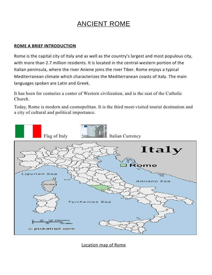 ANCIENT ROME   ROME A BRIEF INTRODUCTION  Rome is the capital city of Italy and as well as the country's largest and most ...