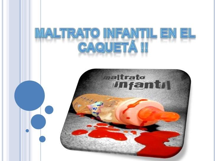 Maltrato Infantil en el Caquetá !!<br />