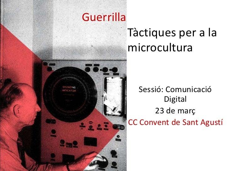Guerrilla            Tàctiques per a la            microcultura               Sessió: Comunicació                      Dig...