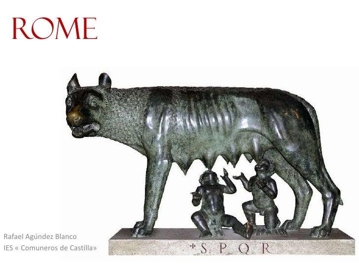 Rome     Rafael Agúndez Blanco IES « Comuneros de Castilla»