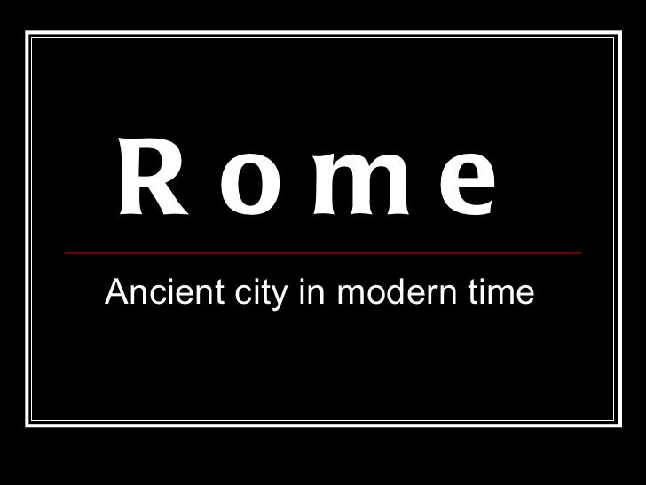 Rome Ancient city in modern time