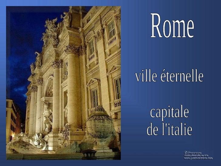 Rome la ville éternelleRome est surtout la capitale de lItalie moderne.Les palais et les musées associent à la fois la sp...