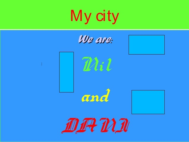 My city We areWe are:: Nil and DANI