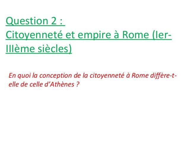 Question 2 : Citoyenneté et empire à Rome (Ier- IIIème siècles) En quoi la conception de la citoyenneté à Rome diffère-t- ...
