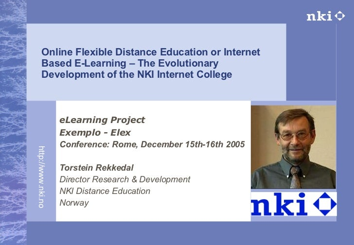 Online Flexible Distance Education or Internet Based E-Learning – The Evolutionary Development of the NKI Internet College