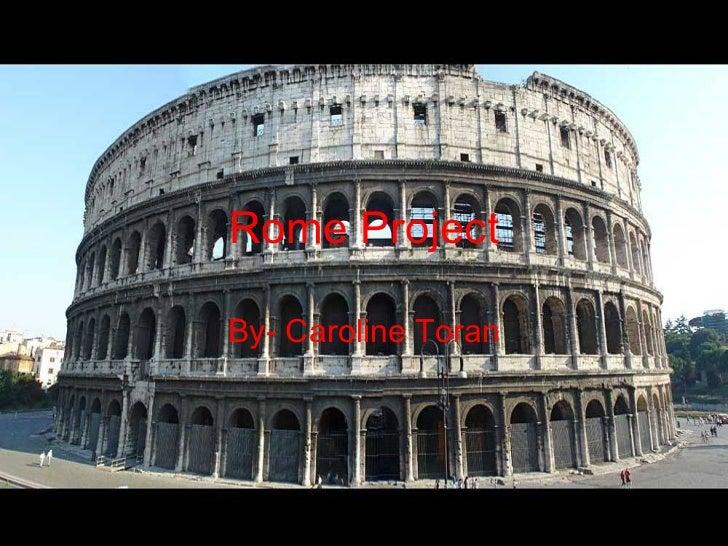 Rome Project By- Caroline Toran