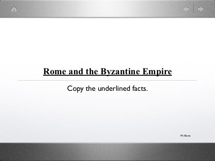 Rome and the Byzantine Empire     Copy the underlined facts.                                  Mr. Bluma