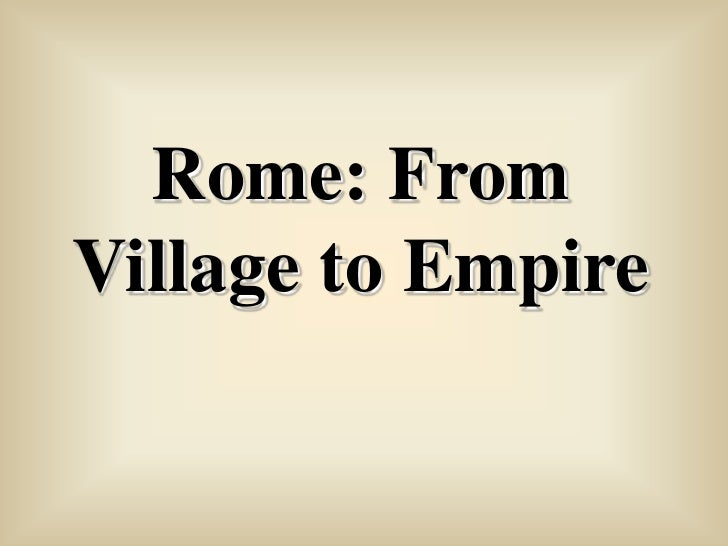 Rome, From Village To Empire